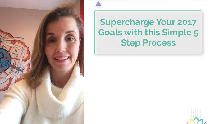 Supercharge Your 2017 Goals with this Simple 5 Step Process